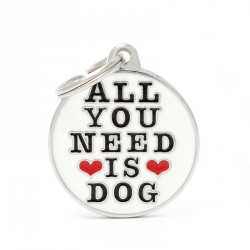 "Medaglietta ""ALL YOU NEED IS DOG"""